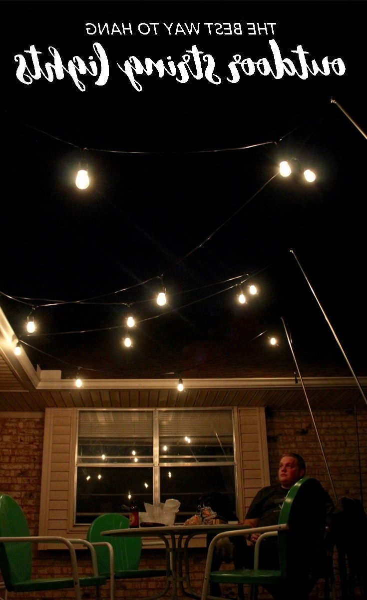 Hanging Outdoor Lights Regarding Well Liked Outdoor Lighting: How To Hang Patio Lights (The Easy Way!) (Gallery 18 of 20)