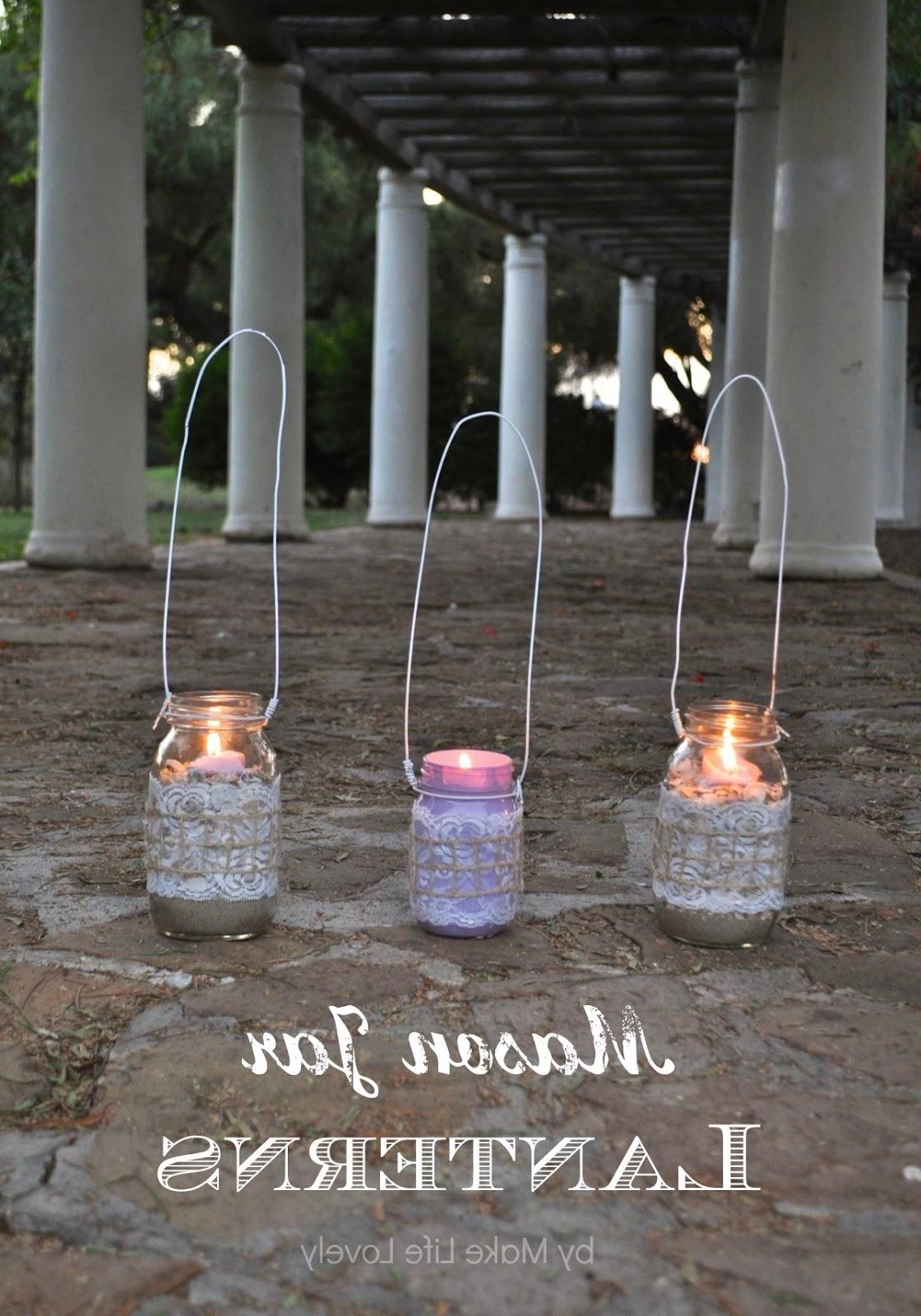 How To Make Mason Jar Lanterns – Make Life Lovely With Regard To Trendy Outdoor Jar Lanterns (View 20 of 20)